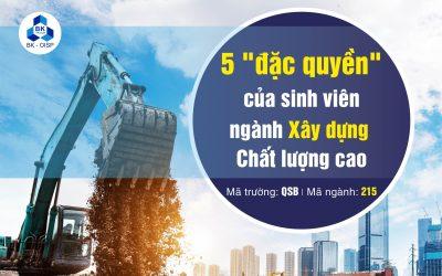 """5 """"đặc quyền"""" của sinh viên Xây dựng Chất lượng cao"""