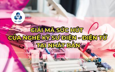 Giải mã sức hút của nghề kỹ sư điện - điện tử tại Nhật Bản
