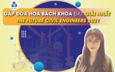 Gặp đóa hoa Bách khoa đạt giải Nhất The Future Civil Engineers 2021