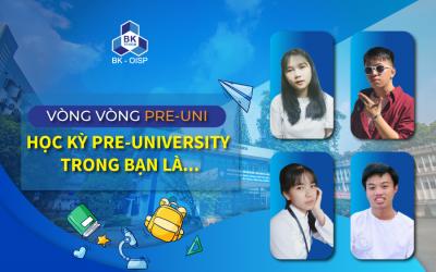 Vòng vòng Pre-Uni: Học kỳ Pre-University trong bạn là...